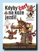 Kdyby čert na koze jezdil ( Ostrov, Praha 2005 (příspěvek))